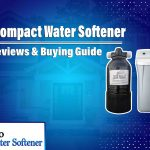 8 Best Compact Water Softeners 2021 | Reviews & Buying Guide